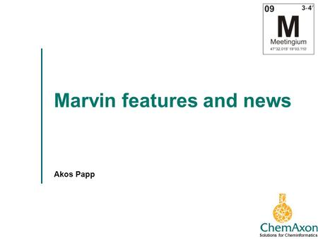 Solutions for Cheminformatics Marvin features and news Akos Papp.
