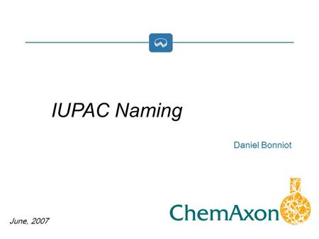 June, 2007 Daniel Bonniot IUPAC Naming. Available in Marvin since 4.1.7 (April 2007) Present several ways to use it Evaluation Work in progress.