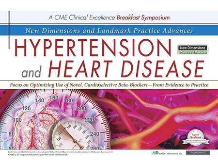 New Dimensions and Landmark Practice Advances in Hypertension and Heart Disease Focus on Optimizing the Use of Novel, Cardioselectve Beta-BlockersFrom.