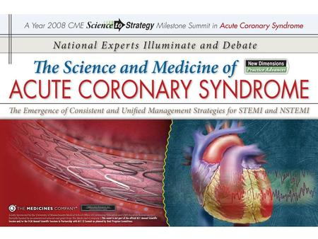 The Science and Medicine of Acute Coronary Syndrome The Emergence of Consistent and Unified Management Strategies for STEMI and NSTEMI The Science and.