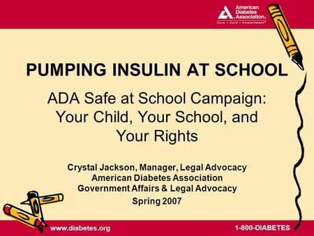 Www.diabetes.org 1-800-DIABETES PUMPING INSULIN AT SCHOOL ADA Safe at School Campaign: Your Child, Your School, and Your Rights Crystal Jackson, Manager,