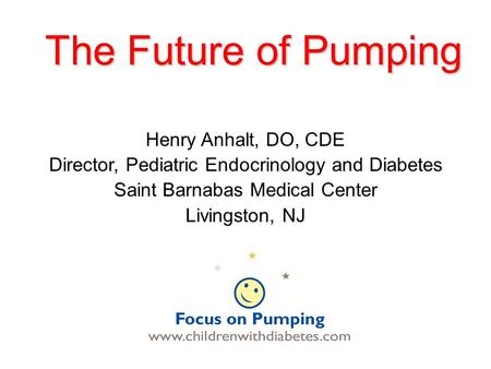 The Future of Pumping Henry Anhalt, DO, CDE