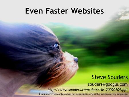 Steve Souders  Even Faster Websites Disclaimer: This content does not necessarily reflect.