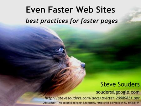 Steve Souders  Even Faster Web Sites best practices for faster pages Disclaimer: This.