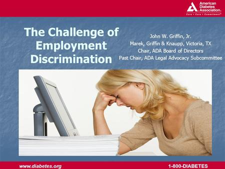 Www.diabetes.org 1-800-DIABETES The Challenge of Employment Discrimination John W. Griffin, Jr. Marek, Griffin & Knaupp, Victoria, TX Chair, ADA Board.