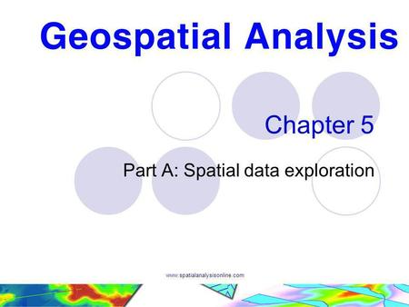 Www.spatialanalysisonline.com Chapter 5 Part A: Spatial data exploration.