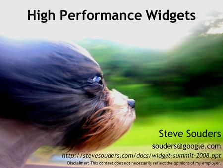 Steve Souders  High Performance Widgets Disclaimer: This content does not necessarily.