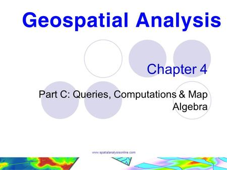 Www.spatialanalysisonline.com Chapter 4 Part C: Queries, Computations & Map Algebra.