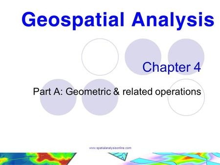 Www.spatialanalysisonline.com Chapter 4 Part A: Geometric & related operations.