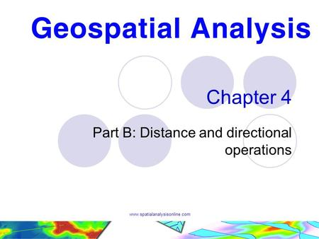 Www.spatialanalysisonline.com Chapter 4 Part B: Distance and directional operations.