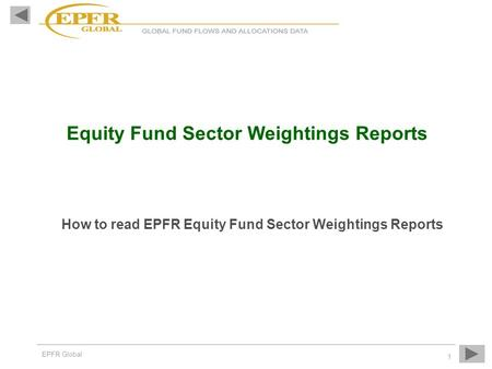EPFR Global 1 Equity Fund Sector Weightings Reports How to read EPFR Equity Fund Sector Weightings Reports.