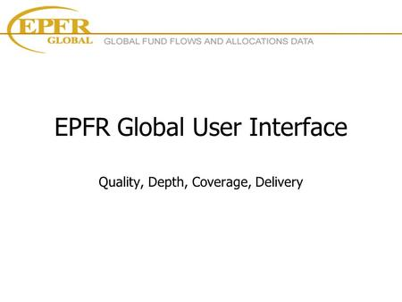 EPFR Global User Interface Quality, Depth, Coverage, Delivery.