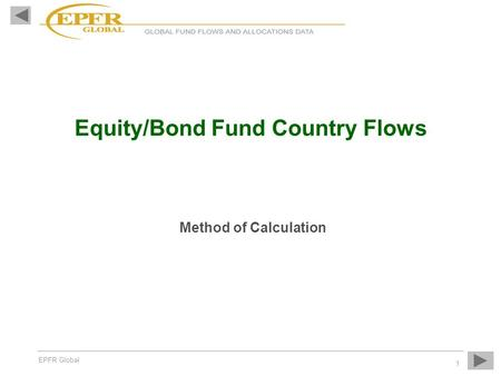 EPFR Global 1 Equity/Bond Fund Country Flows Method of Calculation.