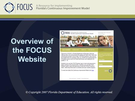 Overview of the FOCUS Website © Copyright 2007 Florida Department of Education. All rights reserved.