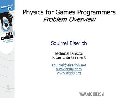 Physics for Games Programmers Problem Overview Squirrel Eiserloh Technical Director Ritual Entertainment