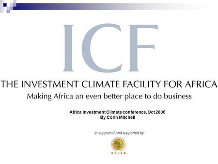 In support of and supported by: Africa Investment Climate conference, Oct 2006 By Corin Mitchell.