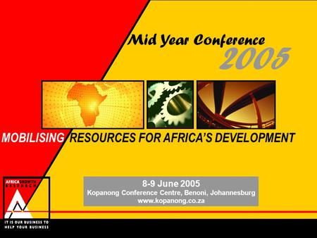 2005 Mid Year Conference 8-9 June 2005 Kopanong Conference Centre, Benoni, Johannesburg www.kopanong.co.za MOBILISING RESOURCES FOR AFRICAS DEVELOPMENT.