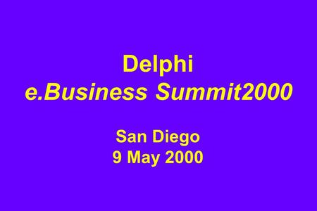 Delphi e.Business Summit2000 San Diego 9 May 2000.