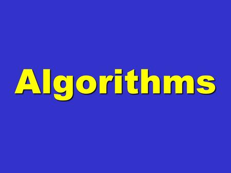 Algorithms Algorithms. Automate This: How Algorithms Came to Rule Our World Christopher Steiner.