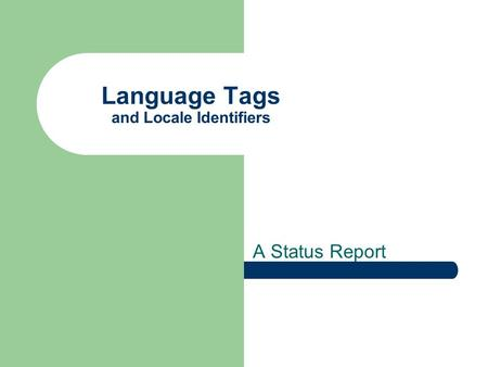 Language Tags and Locale Identifiers A Status Report.