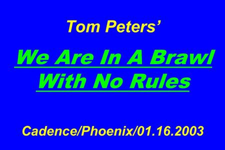 Tom Peters We Are In A Brawl With No Rules Cadence/Phoenix/01.16.2003.