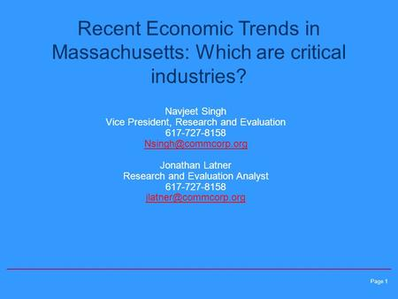 Page 1 Recent Economic Trends in Massachusetts: Which are critical industries? Navjeet Singh Vice President, Research and Evaluation 617-727-8158