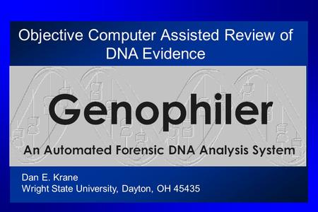 Objective Computer Assisted Review of DNA Evidence Dan E. Krane Wright State University, Dayton, OH 45435.