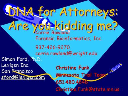DNA for Attorneys: Are you kidding me? Christine Funk Minnesota Trial Team Carrie Rowland Forensic Bioinformatics,