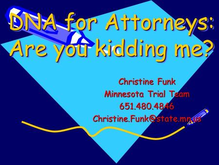 DNA for Attorneys: Are you kidding me? Christine Funk Minnesota Trial Team