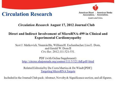 Circulation Research August 17, 2012 Journal Club Direct and Indirect Involvement of MicroRNA-499 in Clinical and Experimental Cardiomyopathy Scot J. Matkovich,
