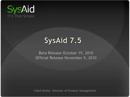 29 Oded Moshe, Director of Product Management Beta Release October 19, 2010 Official Release November 9, 2010.
