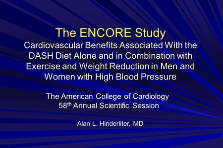The ENCORE Study Cardiovascular Benefits Associated With the DASH Diet Alone and in Combination with Exercise and Weight Reduction in Men and Women with.
