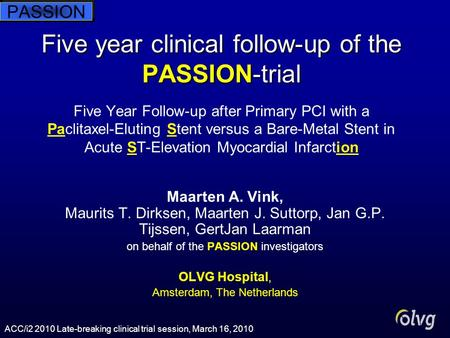 Five year clinical follow-up of the PASSION-trial Five year clinical follow-up of the PASSION-trial Five Year Follow-up after Primary PCI with a Paclitaxel-Eluting.