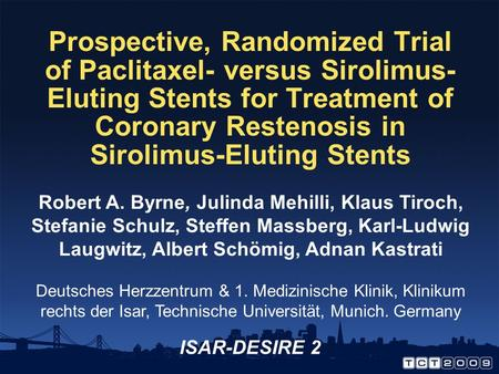 Prospective, Randomized Trial of Paclitaxel- versus Sirolimus- Eluting Stents for Treatment of Coronary Restenosis in Sirolimus-Eluting Stents Robert A.