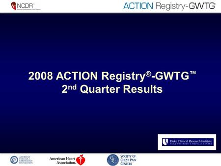 2008 ACTION Registry ® -GWTG 2 nd Quarter Results.