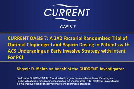OASIS-7 CURRENT OASIS 7: A 2X2 Factorial Randomized Trial of Optimal Clopidogrel and Aspirin Dosing in Patients with ACS Undergoing an Early Invasive Strategy.