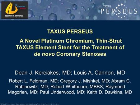 Slide 1 PERSEUS Primary Endpoint Dean Kereiakes ACC/i2 Late Breaking Trial Monday, March 15, 2010, 11:06 am TAXUS PERSEUS A Novel Platinum Chromium, Thin-Strut.