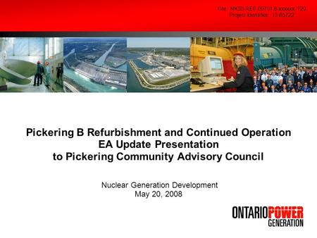 Pickering B Refurbishment and Continued Operation EA Update Presentation to Pickering Community Advisory Council Nuclear Generation Development May 20,