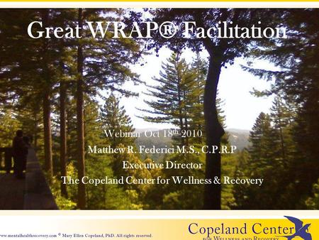 Great WRAP® Facilitation Matthew R. Federici M.S., C.P.R.P Executive Director The Copeland Center for Wellness & Recovery Webinar Oct 18 th 2010.