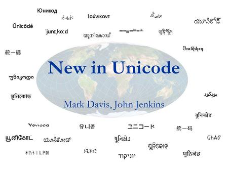 New in Unicode Mark Davis, John Jenkins. Agenda Unicode 4.1.0 UCA 4.1.0 Regular Expressions Security Considerations Character Mapping Common Locale Data.