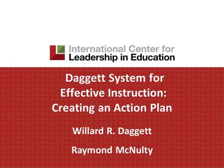 Daggett System for Effective Instruction: Creating an Action Plan Willard R. Daggett Raymond McNulty.