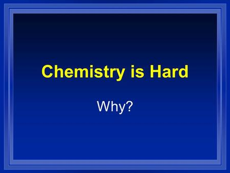 Chemistry is Hard Why?.