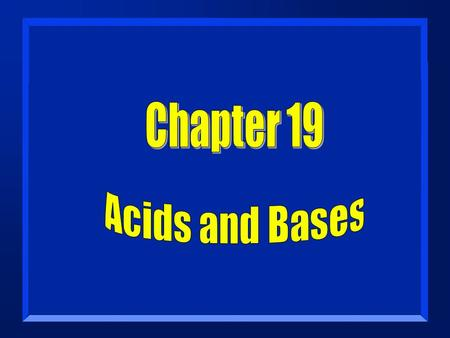 Chapter 19 Acids and Bases.