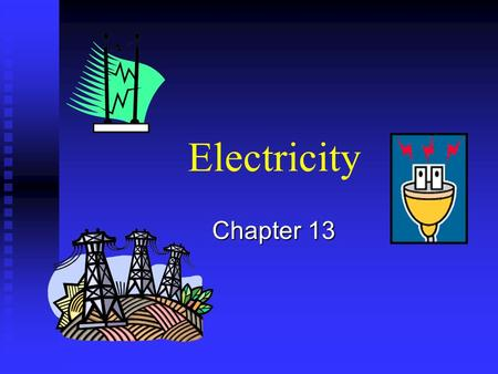 Electricity Chapter 13.