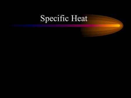 Specific Heat. What are the building blocks? This concept does not involve building or breaking down of molecules but might involve a mixture of elements.