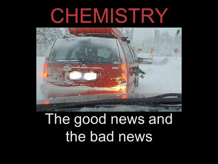 CHEMISTRY The good news and the bad news. Its all about building blocks.