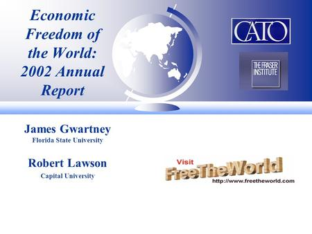 Economic Freedom of the World: 2002 Annual Report James Gwartney Florida State University Robert Lawson Capital University.