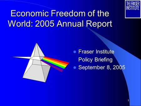 1 Economic Freedom of the World: 2005 Annual Report Fraser Institute Policy Briefing September 8, 2005.