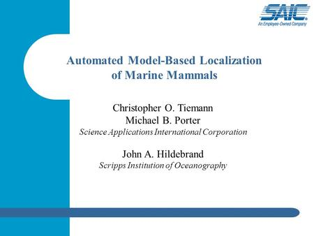 Christopher O. Tiemann Michael B. Porter Science Applications International Corporation John A. Hildebrand Scripps Institution of Oceanography Automated.