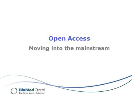 Open Access Moving into the mainstream. Professor Chris McManus University college London.
